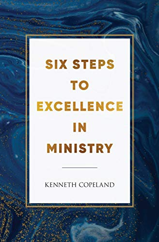 Six Steps to Excellence In Ministry By Kenneth Copeland