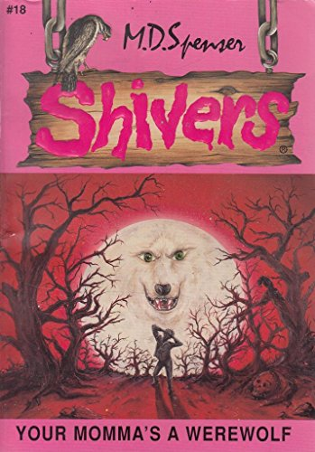 Shivers Your Momma's a Werewolf By M.D. Spenser