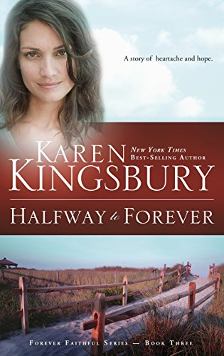 Halfway to Forever (Forever Faithful Series, Book 3) by Karen Kingsbury