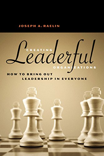 Creating Leaderful Organisations - How to Bring Out Leadership In Everyone By Raelin