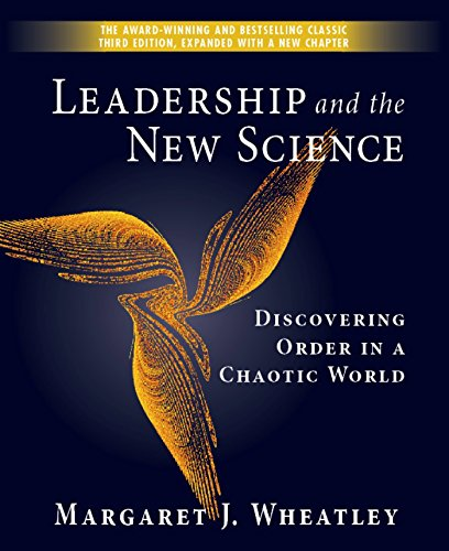 Leadership and the New Science: Discovering Order in a Chaotic World By Margaret J. Wheatley