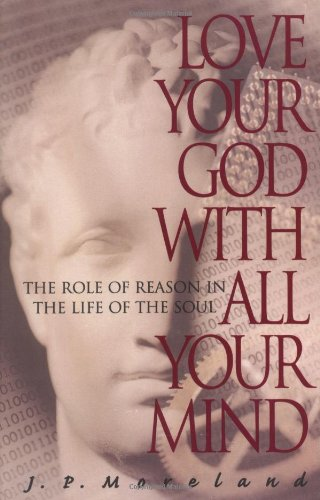 Love Your God with All Your Mind By James Porter Moreland