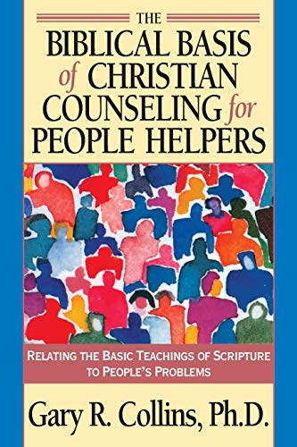 Biblical Basis of Christian Counselling for Peop By G.R. Collins