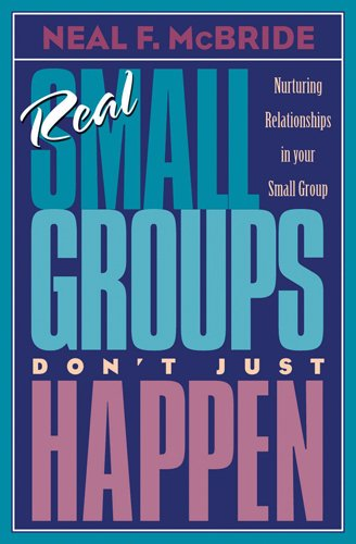 Real Small Groups Don't Just Happen: Nurturing Relationships in Your Small Group (TrueColors) By Neal F. McBride