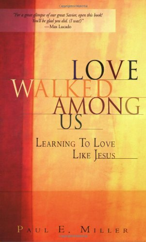Love Walked Among Us By Paul E Miller