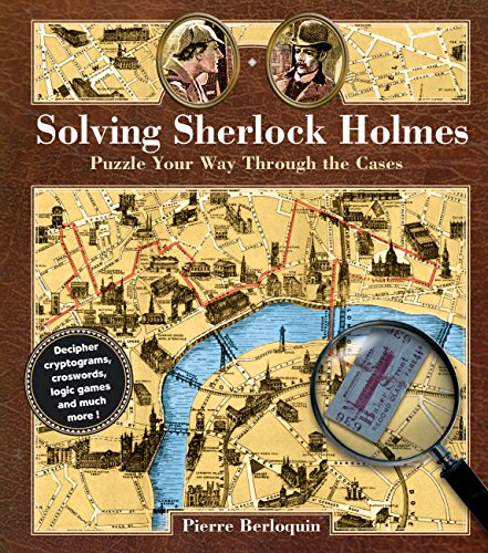 Solving Sherlock Holmes: Puzzle Your Way Through the Cases by Pierre Berloquin