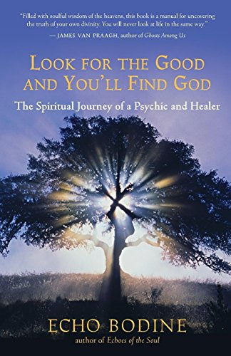 Look for the Good and You'll Find God By Echo Bodine
