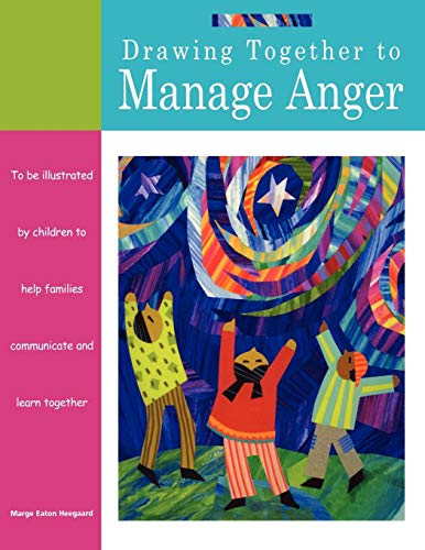 Drawing Together to Manage Anger By Marge Eaton Heegaard