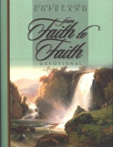 From Faith to Faith Devotional By Kenneth Copeland