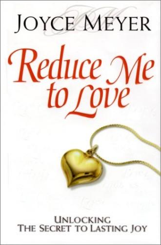 Reduce Me to Love By Joyce Meyer