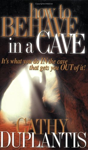 How to Behave in a Cave By Cathy Duplantis