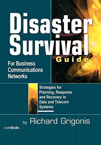 Disaster Survival Guide for Business Communications Networks By Richard Grigonis