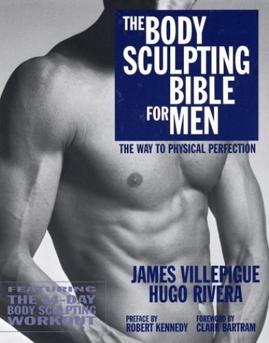 The Body Sculpting Bible for Men By James Villepigue
