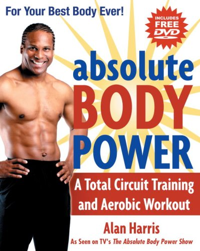 Absolute Body Power: A Total Circuit Training and Aerobic Workout by A. Harris