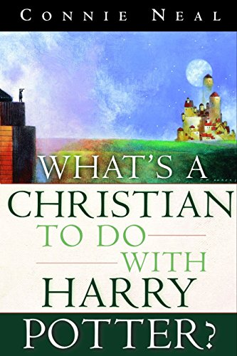 What's a Christian to Do with Harry Potter By Connie Neal