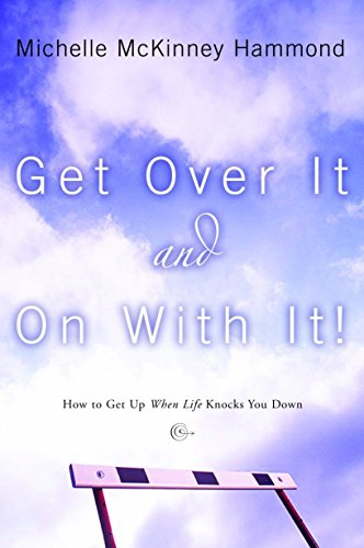 Get Over it and on with It! By Michelle McKinney Hammond