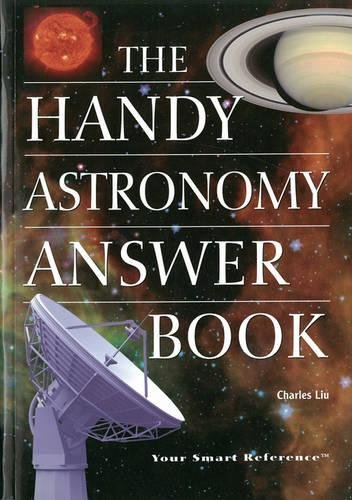 The Handy Astronomy Answer Book By Charles Liu, Ph.D