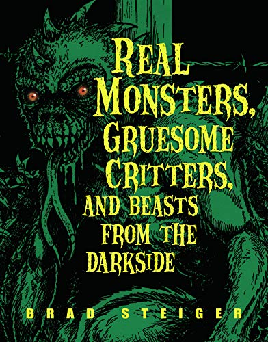 Real Monsters, Gruesome Critters And Beasts From The Dark Side By Brad Steiger