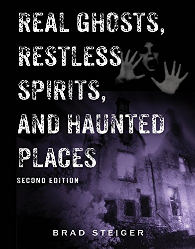 Real Ghosts, Restless Spirits And Haunted Places By Brad Steiger
