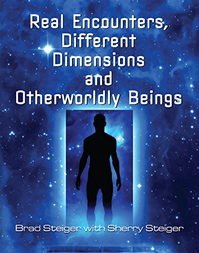 Real Encounters, Different Dimensions And Otherwordly Beings By Brad Steiger