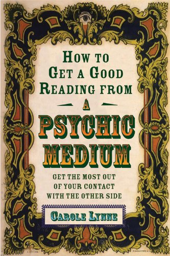 How to Get a Good Reading from a Psychic Medium By Carole Lynne