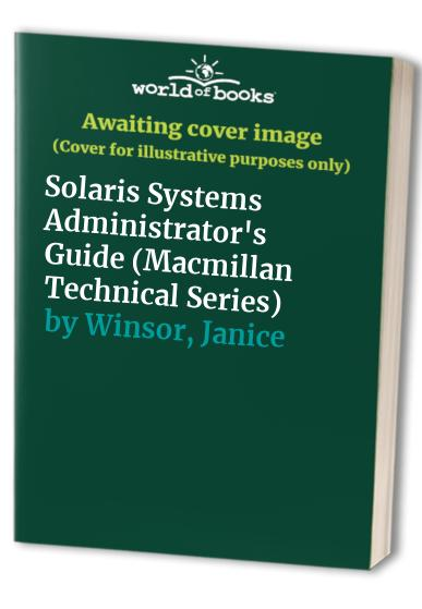 Solaris Systems Administrator's Guide (Macmillan Technical Series) By Janice Winsor