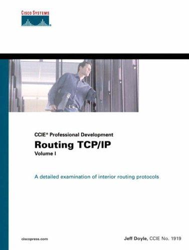 Routing TCP/IP Volume I (CCIE Professional Development): Authorized CCIE Preparation: v. 1 By Jeff Doyle