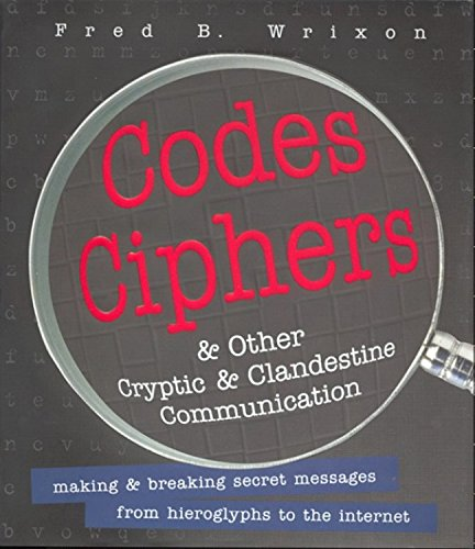 Codes, Ciphers and Other Cryptic and Clandestine Communication By Fred B. Wrixon