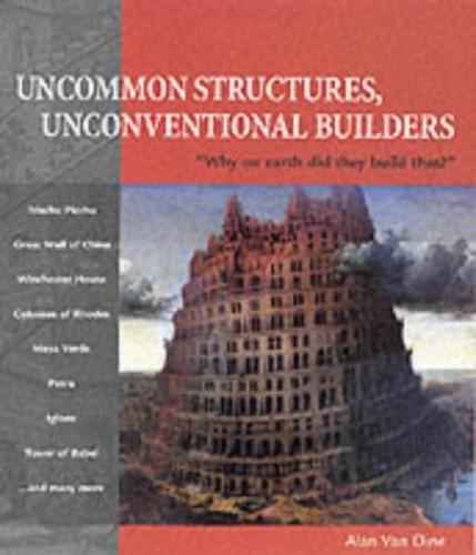 Uncommon Structures, Unconventional Builders By Alan Van Dine