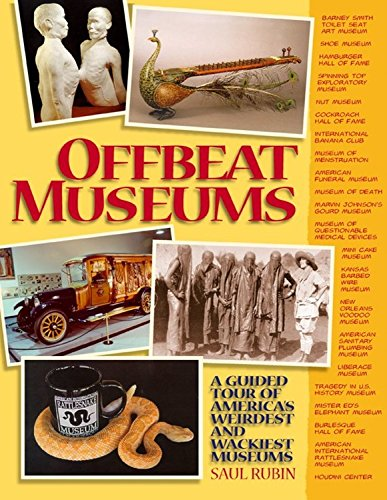 Offbeat Museums: a Guided Tour of America's Wierdest and Wackiest Museums By Saul Rubin