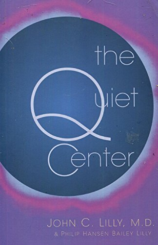 The Quiet Center By John C. Lilly