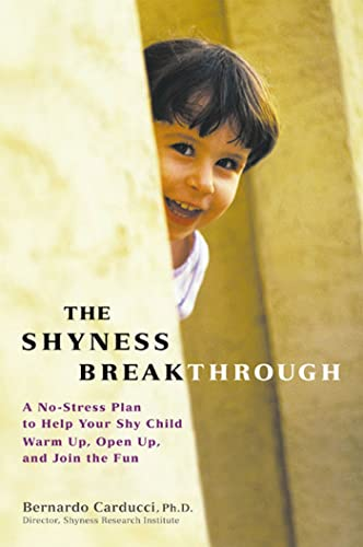 The Shyness Breakthrough: A No-stress Plan to Help Your Shy Child Warm Up, Open Up, and Join the Fun by Bernardo Carducci