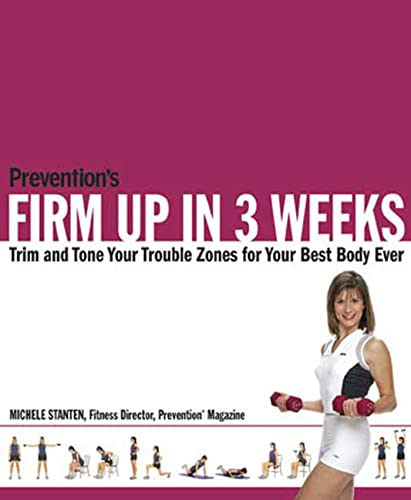 """""""Prevention's"""" Firm Up in 3 Weeks: Trim and Tone Your Trouble Zones for Your Best Body Ever by Michele Stanten"""