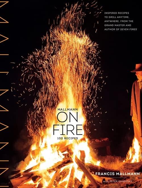 Mallmann on Fire By Francis Mallmann