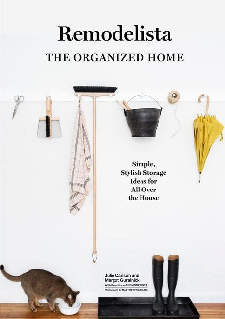 Remodelista: The Organized Home By Julie Carlson