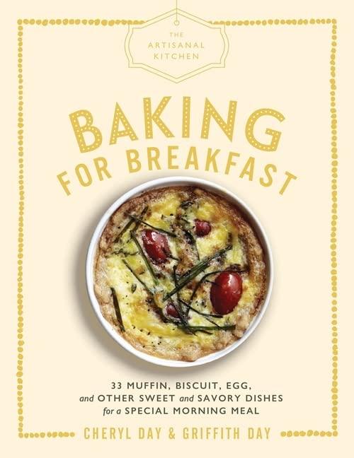 The Artisanal Kitchen: Baking for Breakfast By Cheryl Day