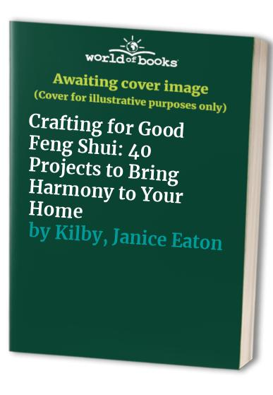 Crafting for Good Feng Shui By Janice Eaton Kilby