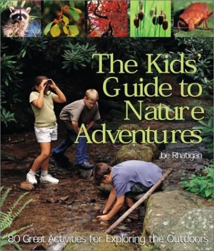 The Kids' Guide to Nature Adventures By Joe Rhatigan