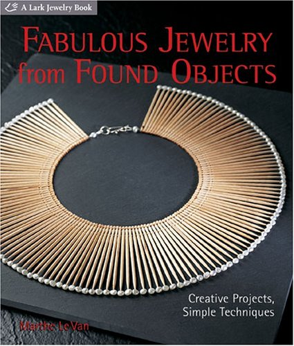 Fabulous Jewelry from Found Objects By Marthe Le Van