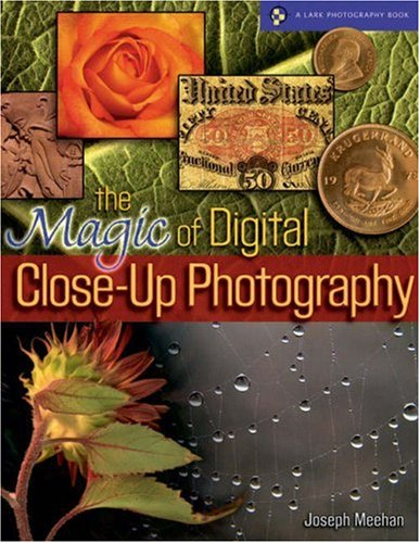 Magic of Digital Close-up Photography (Lark Photography Book) By Joseph Meehan