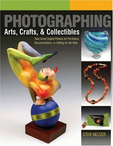 Photographing Arts, Crafts, and Collectibles By Steve Meltzer