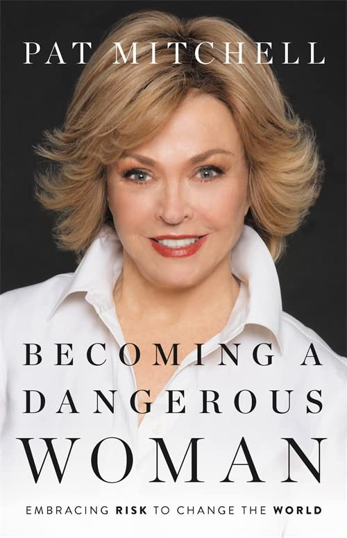 Becoming a Dangerous Woman By Pat Mitchell