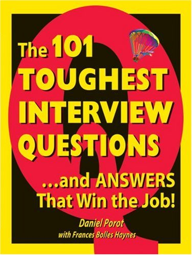 The 101 Interview Questions...and Answers That Win the Job By Daniel Porot