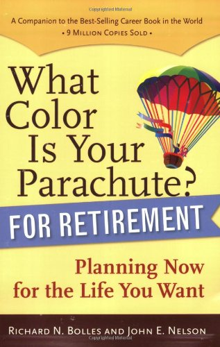What Color is Your Parachute? for Retirement: Practical Planning for Money, Health, and Happiness by Richard Nelson Bolles