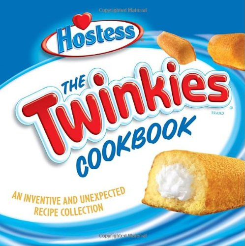 The Hostess Twinkies Cookbook By Ten Speed Press