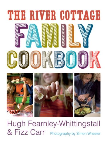 The River Cottage Family Cookbook By Hugh Fearnley-Whittingstall
