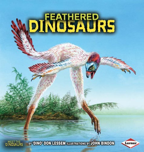 Meet the Dinosaurs: Feathered Dinosaurs By Don Lessem
