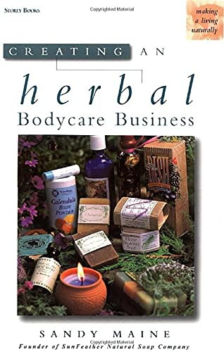 Creating an Herbal Bodycare Business (Making a Living Naturally) By Sandy Maine