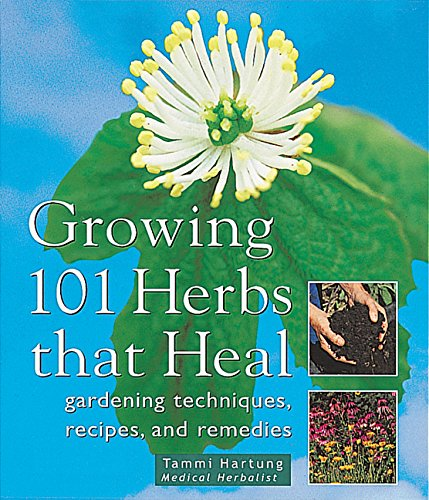 Growing 101 Herbs That Heal by Tammi Hartung