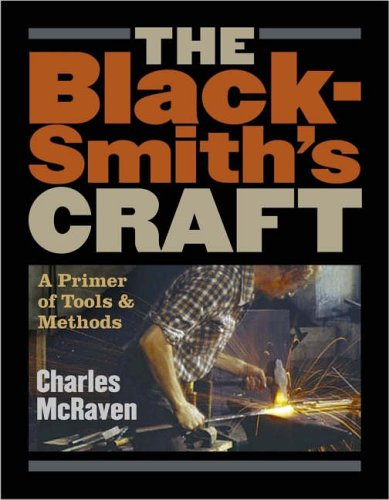 The Blacksmith's Craft: A Primer of Tools and Methods by Charles McRaven